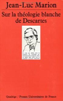 Sur La Théologie Blanche De Descartes - Jean-Luc Marion