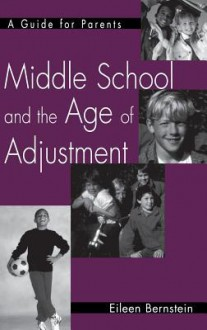 Middle School And The Age Of Adjustment A Guide For Parents - Eileen Bernstein