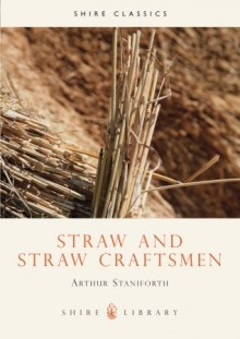 Straw and Straw Craftsmen - Arthur Staniforth