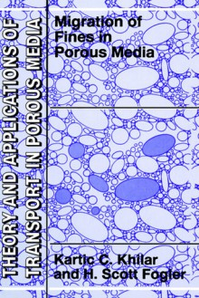 Migrations of Fines in Porous Media - Kartic C. Khilar, H. Scott Fogler