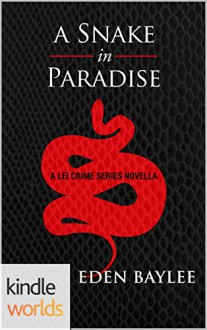 The Lei Crime Series: A Snake in Paradise (Kindle Worlds Novella) - Eden Baylee