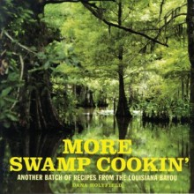 More Swamp Cookin': Another Batch of Recipes from the Louisiana Bayou - Dana Holyfield