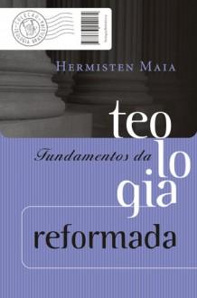 Fundamentos da teologia reformada - Hermisten Maia Pereira da Costa