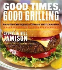 Good Times Good Grilling - Cheryl Alters Jamison, Bill Jamison
