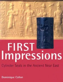 First Impressions: Cylinder Seals in the Ancient Near East - Dominique Collon