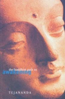 Buddhist Path to Awakening - Tejananda