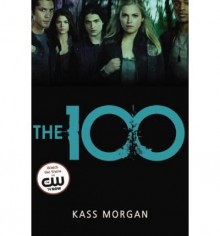 [ THE 100 (100) ] The 100 (100) By Morgan, Kass ( Author ) Mar-2014 [ Paperback ] - Kass Morgan
