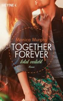 Total verliebt: Together Forever 1 - Roman - - Monica Murphy, Stefanie Lemke