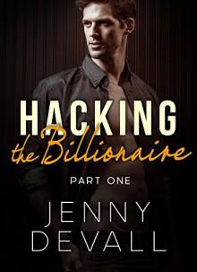 HACKING THE BILLIONAIRE: Part 1 - Jenny Devall