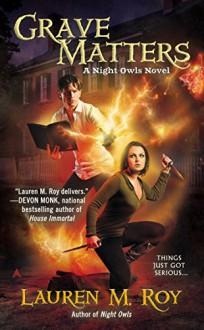 Grave Matters: A Night Owls Novel - Lauren M. Roy
