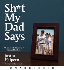 Sh*t My Dad Says - Justin Halpern, Sean Schemmel