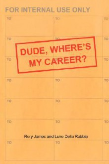 Dude, Where's My Career? - Rory James