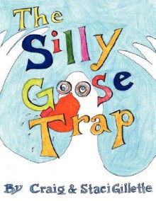 The Silly Goose Trap - Craig Gillette, Staci Gillette