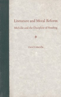 Literature and Moral Reform: Melville and the Discipline of Reading - Carol Colatrella