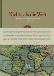 Nichts als die Welt: Reportagen und Augenzeugenberichte aus 2500 Jahren: Begleitet von 12 Photoreportagen aus dem letzten Jahrzehnt - Georg Brunold