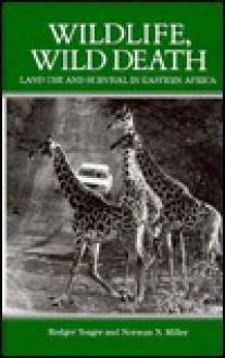 Wildlife, Wild Death: Land Use and Survival in Eastern Africa - Rodger Yeager