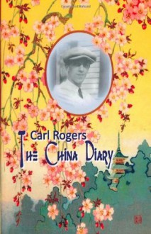 The China Diary - Carl R. Rogers, Jeffrey H.D. Cornelius-White