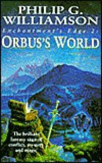 Enchantment's Edge 2: Orbus's World - Philip G. Williamson
