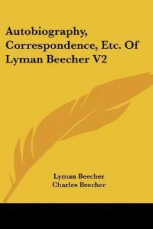 Autobiography, Correspondence, Etc. of Lyman Beecher V2 - Lyman Beecher