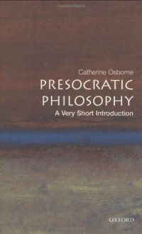 Presocratic Philosophy: A Very Short Introduction - Catherine Osborne