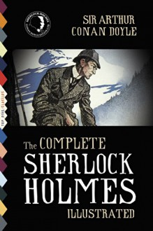 The Complete Sherlock Holmes (Illustrated) (Top Five Classics Book 17) (English Edition) - Arthur Conan Doyle