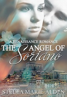 The Angel of Soriano: A Renaissance Romance - Stella Marie Alden