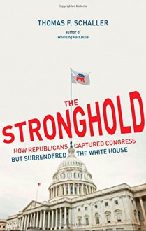 The Stronghold: How Republicans Captured Congress but Surrendered the White House - Thomas F. Schaller