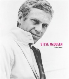 Steve McQueen: A Life in Pictures - Yann-Brice Dherbier