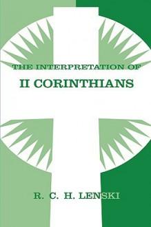 The Interpretation of II Corinthians - Richard C.H. Lenski