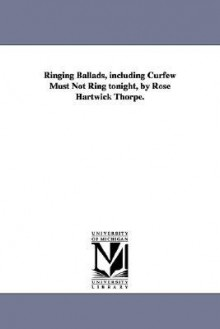 Ringing ballads, including Curfew must not ring tonight - Rose Hartwick Thorpe