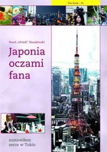 Japonia oczami fana: Zostawiłem serce w Tokio - Musiałowski Paweł