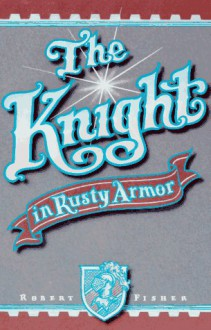 The Knight in Rusty Armor - Robert Fisher