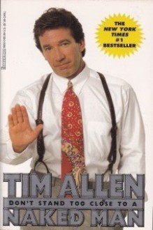 Don't Stand Too Close to a Naked Man - Tim Allen