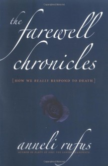 The Farewell Chronicles: [How We Really Respond to Death] - Anneli Rufus
