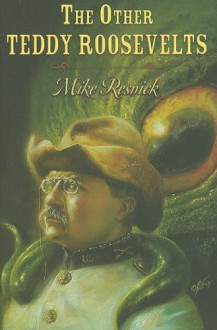 The Other Teddy Roosevelts - Mike Resnick