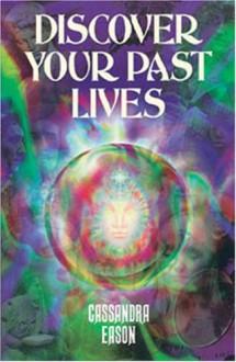 Discover Your Past Lives - Cassandra Eason