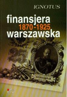 Finansjera warszawska 1870-1925 -