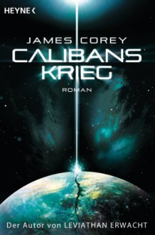 Calibans Krieg: Roman (German Edition) - Jürgen Langowski, James S.A. Corey