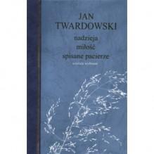 Nadzieja, miłość, spisane pacierze - Jan Twardowski