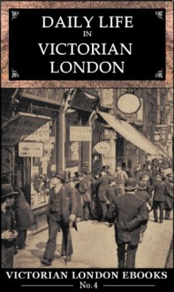 Daily Life in Victorian London : An Extraordinary Anthology - Lee Jackson