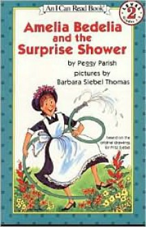 Amelia Bedelia and the Surprise Shower - Peggy Parish,Fritz Siebel,Barbara Siebel Thomas