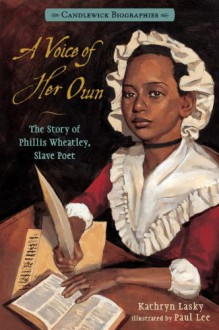 A Voice of Her Own: Candlewick Biographies: The Story of Phillis Wheatley, Slave Poet - Kathryn Lasky, Paul Lee