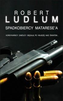Spadkobiercy Matarese'a - Ludlum Robert