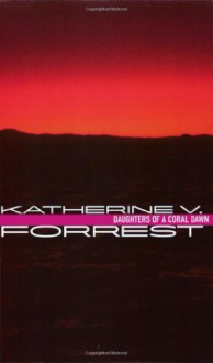 Daughters of a Coral Dawn - Katherine V. Forrest