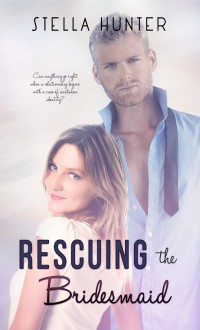 Rescuing the Bridesmaid - Stella Hunter