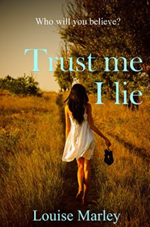 Trust Me I Lie - Louise Marley