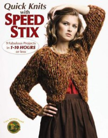 Quick Knits with Speed Stix: 9 Fabulous Projects in 1-10 Hours or Less - Lion Brand Yarn