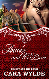 Aimée and the Bear: A BBW Bear-Shifter Romance (Fairy Tales with a Shift) - Cara Wylde