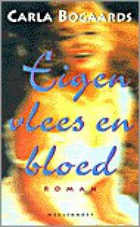Eigen vlees en bloed: roman - Carla Bogaards