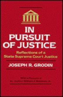 In Pursuit of Justice: Reflections of a State Supreme Court Justice - Joseph R. Grodin, William J. Brennan Jr.